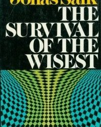 Jonas Salk's influential 1973 book The Survival Of The Wisest